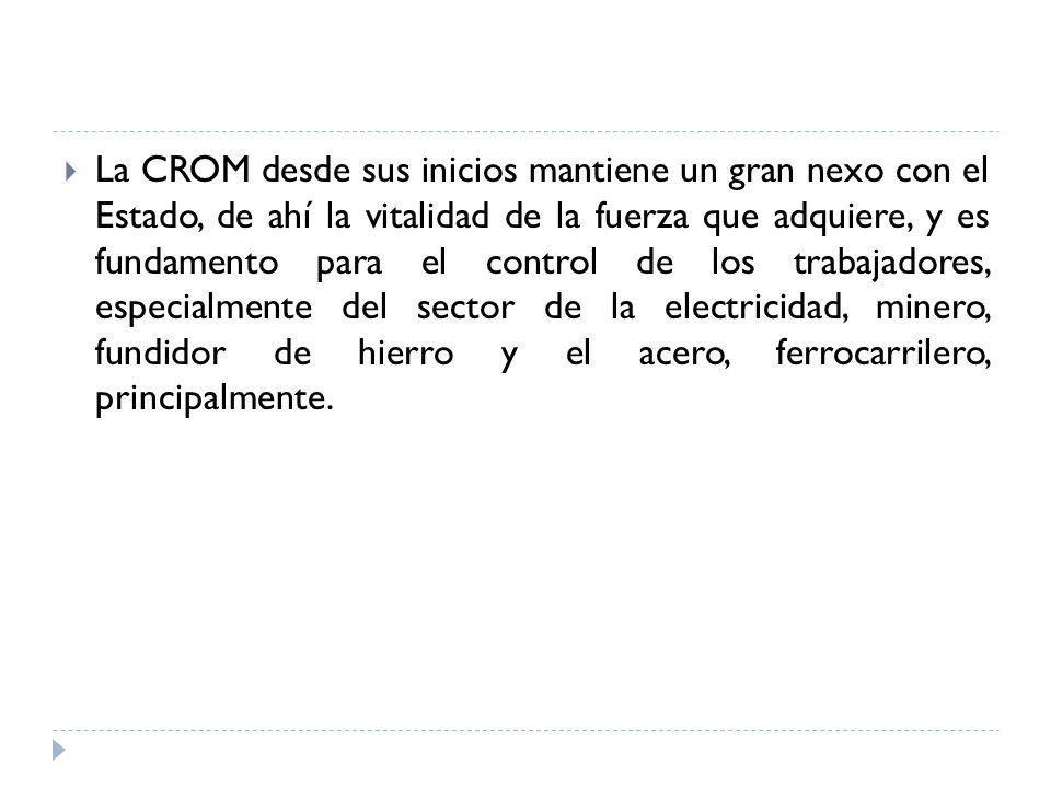 La CROM desde sus inicios mantiene un gran nexo con el Estado, de ahí la vitalidad de la fuerza que adquiere, y es fundamento para el control de los t
