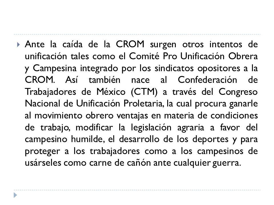 Ante la caída de la CROM surgen otros intentos de unificación tales como el Comité Pro Unificación Obrera y Campesina integrado por los sindicatos opo