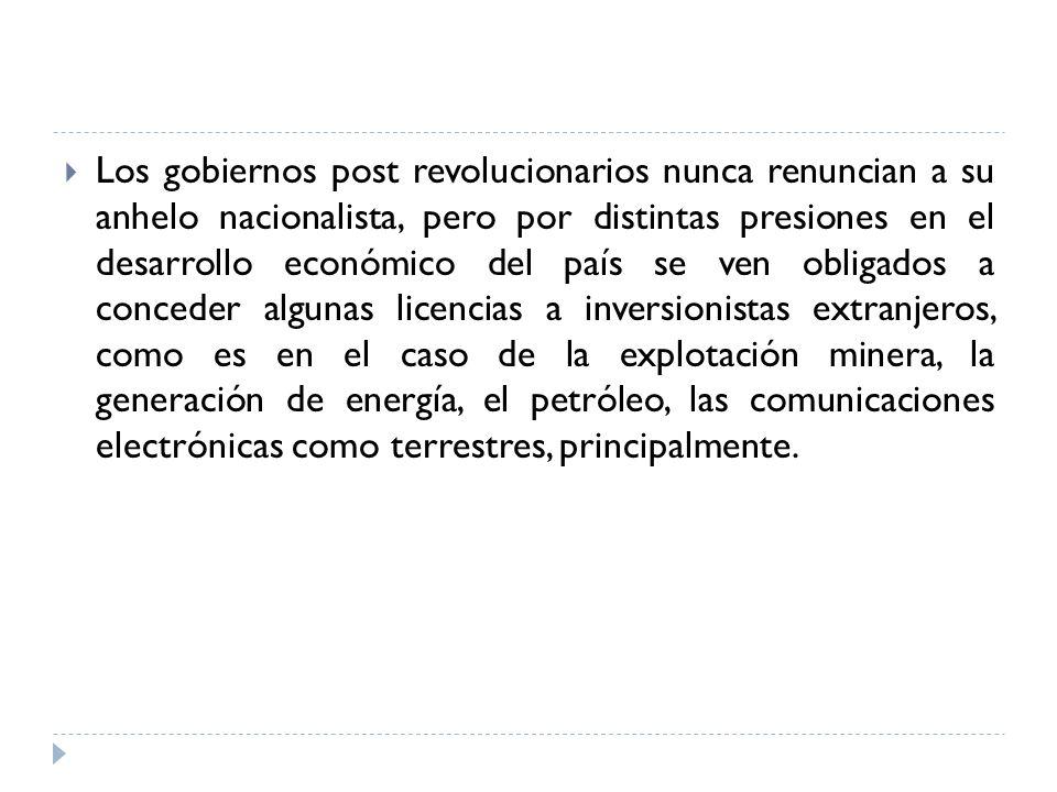 Los gobiernos post revolucionarios nunca renuncian a su anhelo nacionalista, pero por distintas presiones en el desarrollo económico del país se ven o