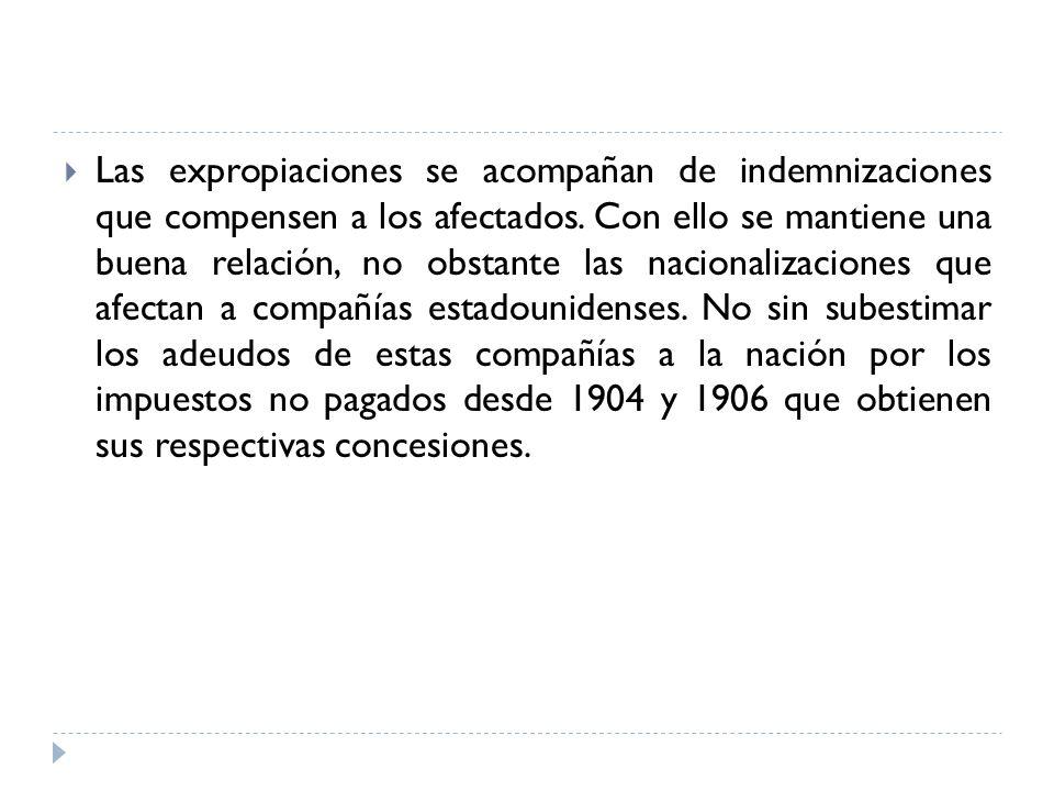 Las expropiaciones se acompañan de indemnizaciones que compensen a los afectados. Con ello se mantiene una buena relación, no obstante las nacionaliza
