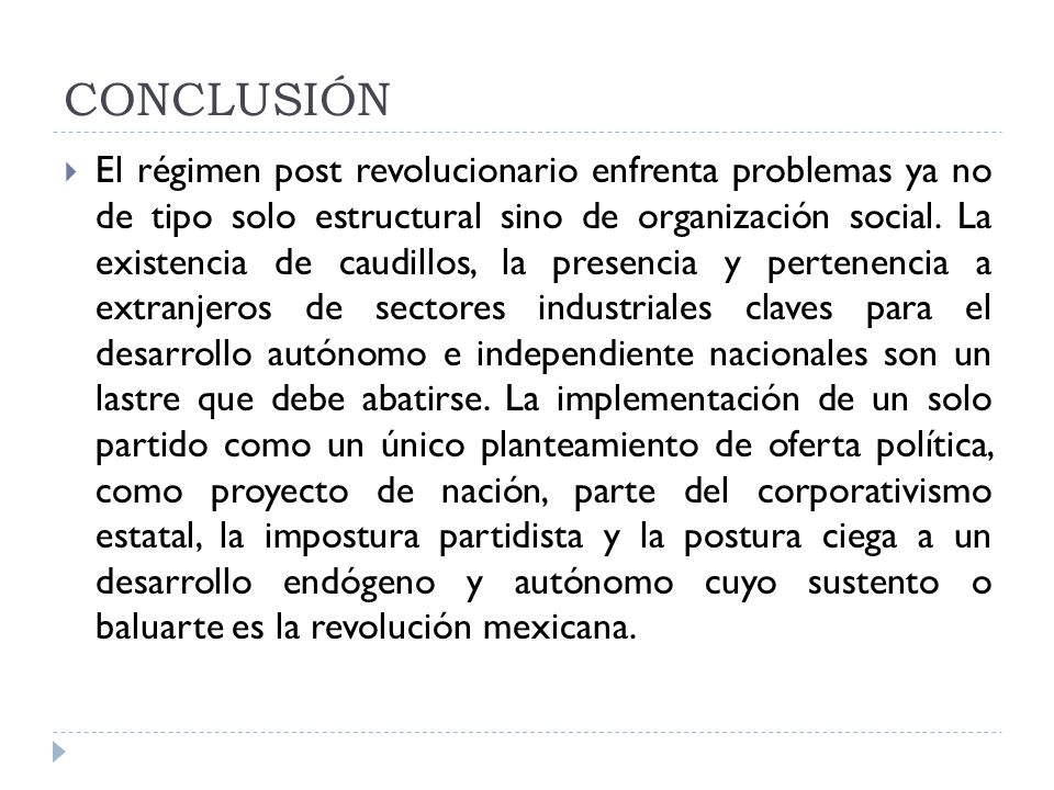 CONCLUSIÓN El régimen post revolucionario enfrenta problemas ya no de tipo solo estructural sino de organización social. La existencia de caudillos, l