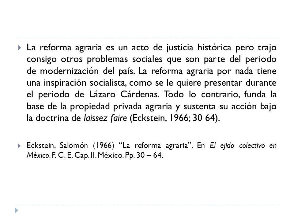La reforma agraria es un acto de justicia histórica pero trajo consigo otros problemas sociales que son parte del periodo de modernización del país. L