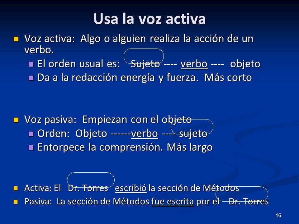 16 Voz activa: Algo o alguien realiza la acción de un verbo. Voz activa: Algo o alguien realiza la acción de un verbo. El orden usual es: Sujeto ----