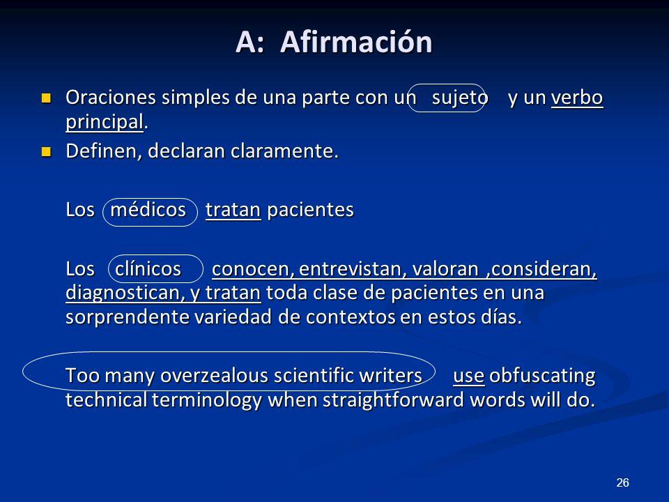 26 A: Afirmación Oraciones simples de una parte con un sujeto y un verbo principal. Oraciones simples de una parte con un sujeto y un verbo principal.