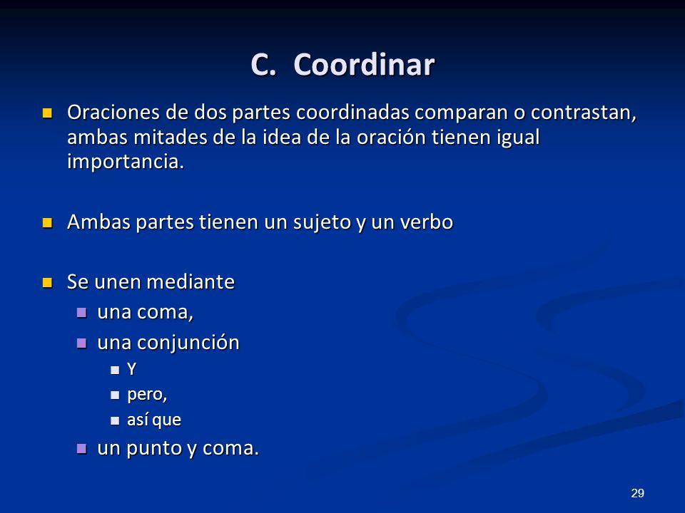 29 C. Coordinar Oraciones de dos partes coordinadas comparan o contrastan, ambas mitades de la idea de la oración tienen igual importancia. Oraciones