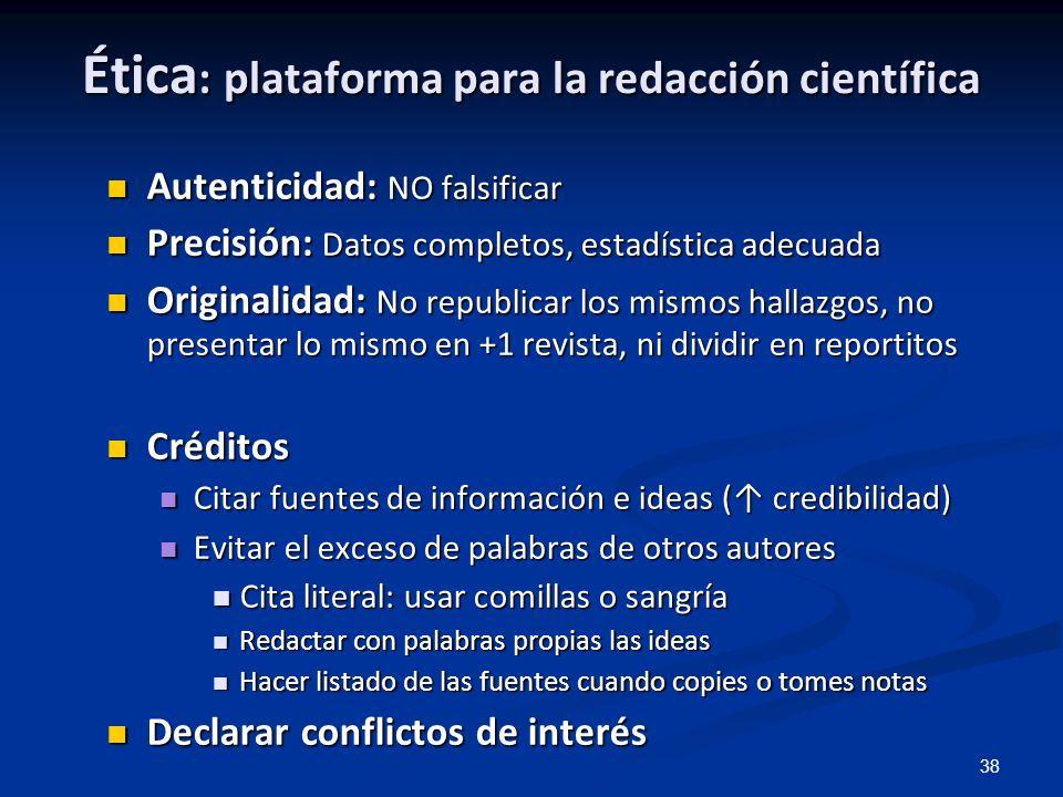 38 Ética : plataforma para la redacción científica Autenticidad: NO falsificar Autenticidad: NO falsificar Precisión: Datos completos, estadística ade