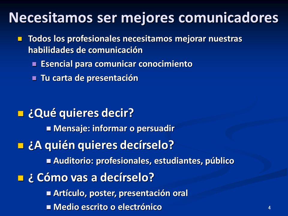 4 Necesitamos ser mejores comunicadores Todos los profesionales necesitamos mejorar nuestras habilidades de comunicación Todos los profesionales neces