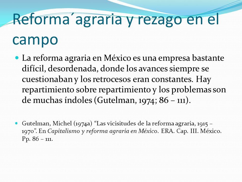 Reforma´agraria y rezago en el campo La reforma agraria en México es una empresa bastante difícil, desordenada, donde los avances siempre se cuestiona