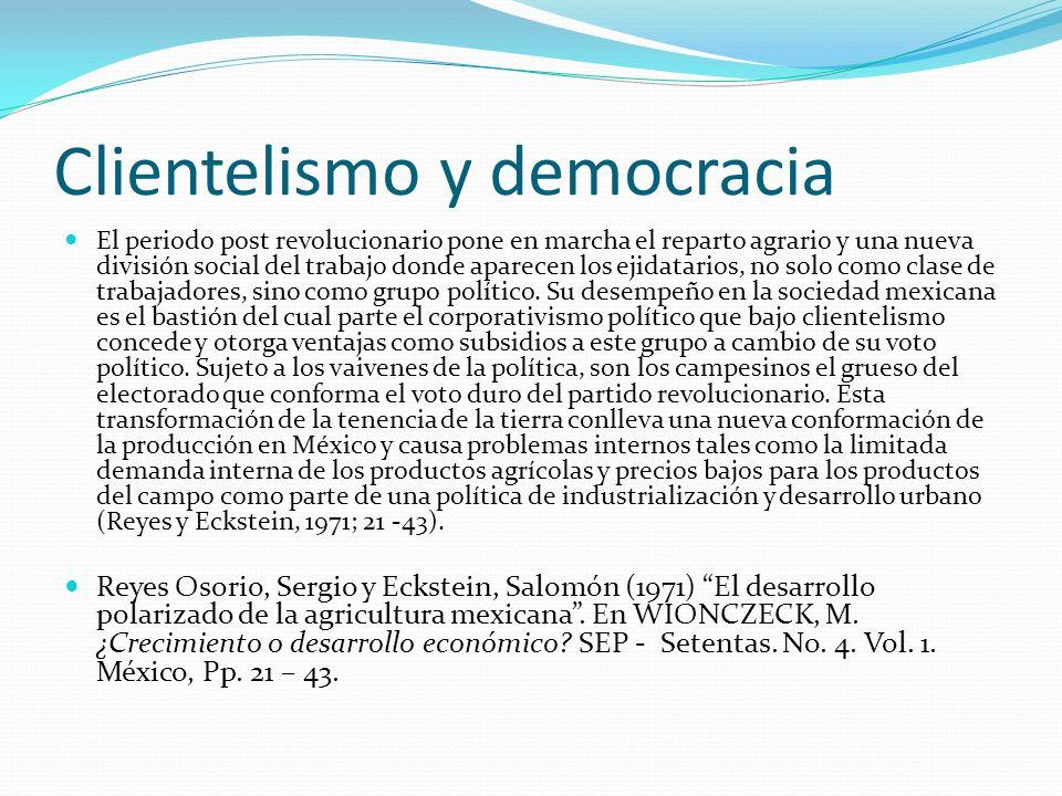 Clientelismo y democracia El periodo post revolucionario pone en marcha el reparto agrario y una nueva división social del trabajo donde aparecen los