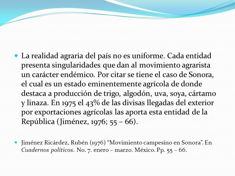 La realidad agraria del país no es uniforme. Cada entidad presenta singularidades que dan al movimiento agrarista un carácter endémico. Por citar se t