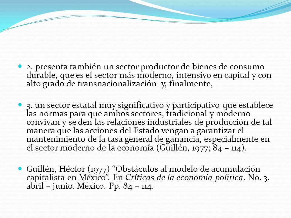 2. presenta también un sector productor de bienes de consumo durable, que es el sector más moderno, intensivo en capital y con alto grado de transnaci