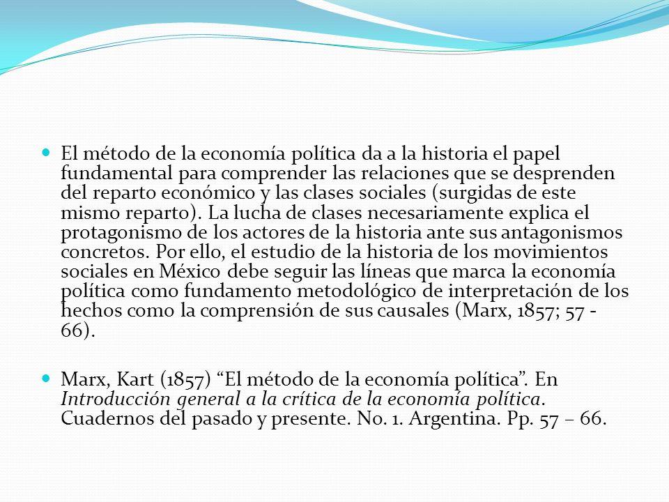 El método de la economía política da a la historia el papel fundamental para comprender las relaciones que se desprenden del reparto económico y las c