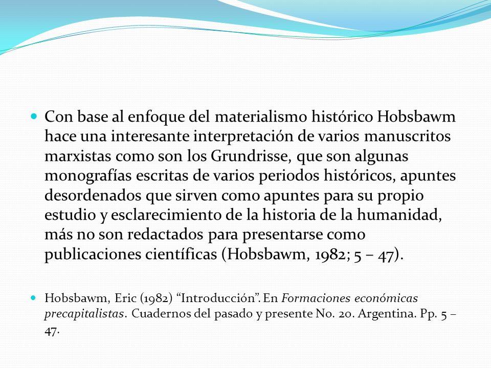 Con base al enfoque del materialismo histórico Hobsbawm hace una interesante interpretación de varios manuscritos marxistas como son los Grundrisse, q