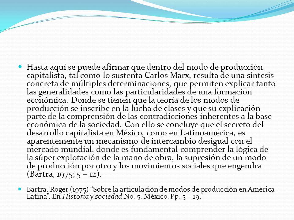 Hasta aquí se puede afirmar que dentro del modo de producción capitalista, tal como lo sustenta Carlos Marx, resulta de una síntesis concreta de múlti