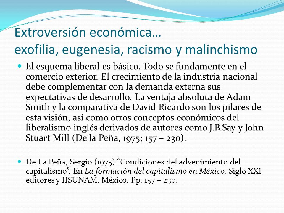 Extroversión económica… exofilia, eugenesia, racismo y malinchismo El esquema liberal es básico. Todo se fundamente en el comercio exterior. El crecim