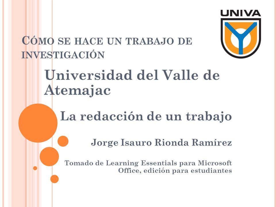 C ÓMO SE HACE UN TRABAJO DE INVESTIGACIÓN Universidad del Valle de Atemajac La redacción de un trabajo Jorge Isauro Rionda Ramírez Tomado de Learning