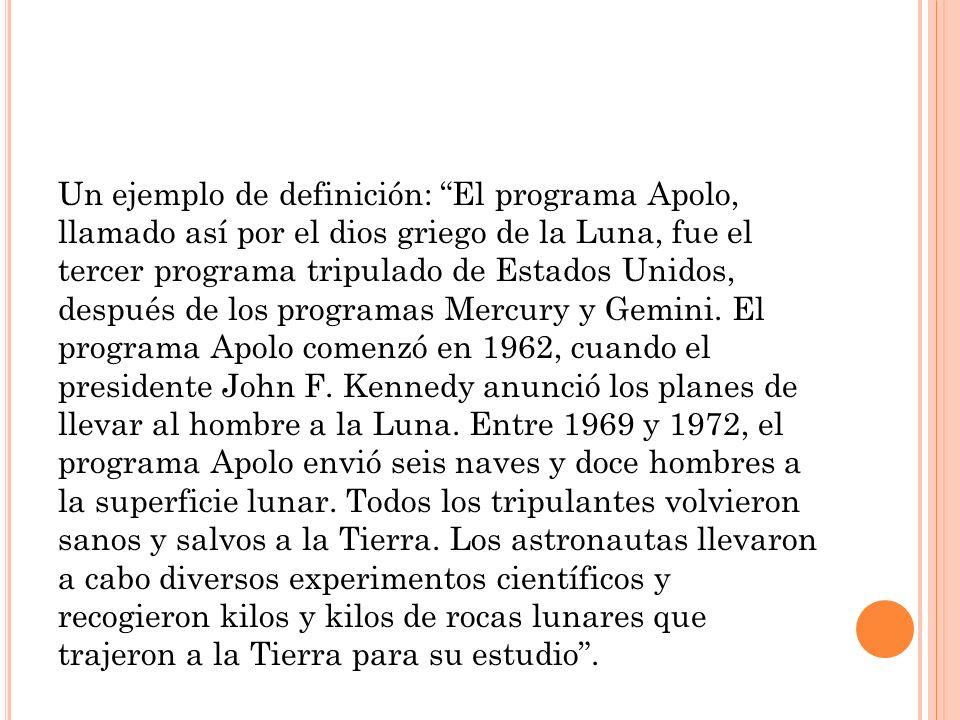 Un ejemplo de definición: El programa Apolo, llamado así por el dios griego de la Luna, fue el tercer programa tripulado de Estados Unidos, después de