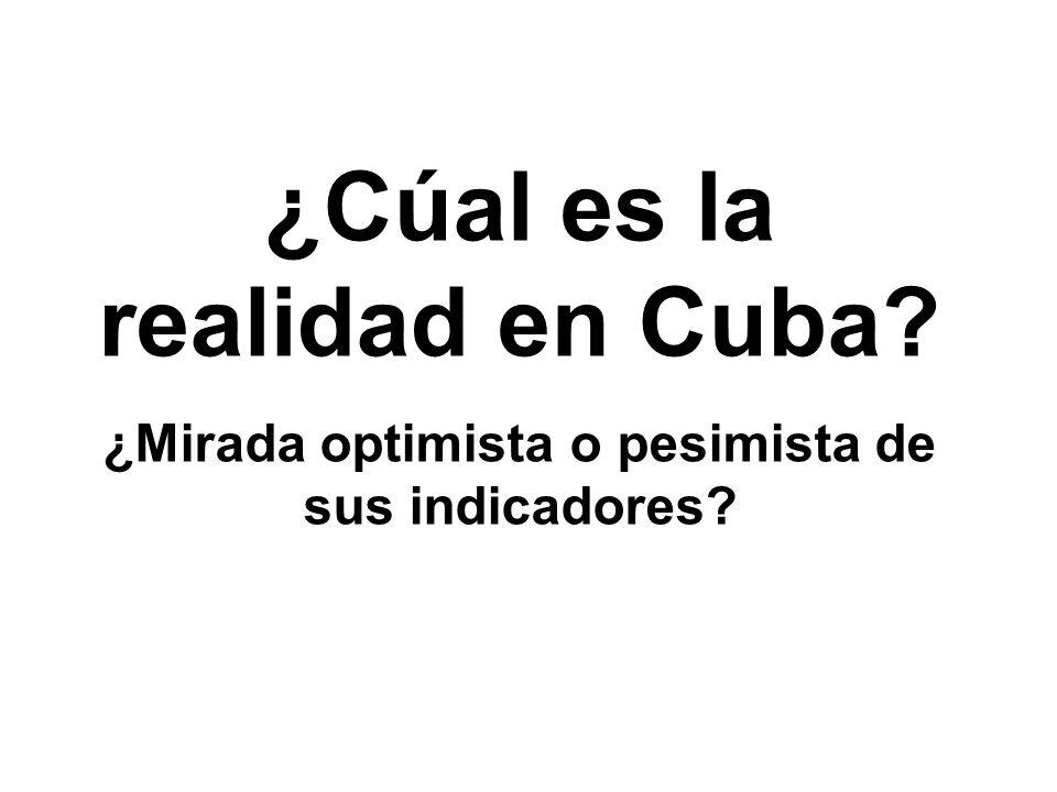 ¿Cúal es la realidad en Cuba ¿Mirada optimista o pesimista de sus indicadores