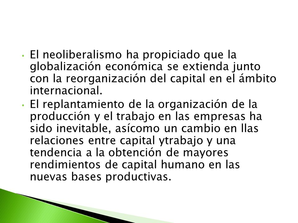 El neoliberalismo ha propiciado que la globalización económica se extienda junto con la reorganización del capital en el ámbito internacional. El repl