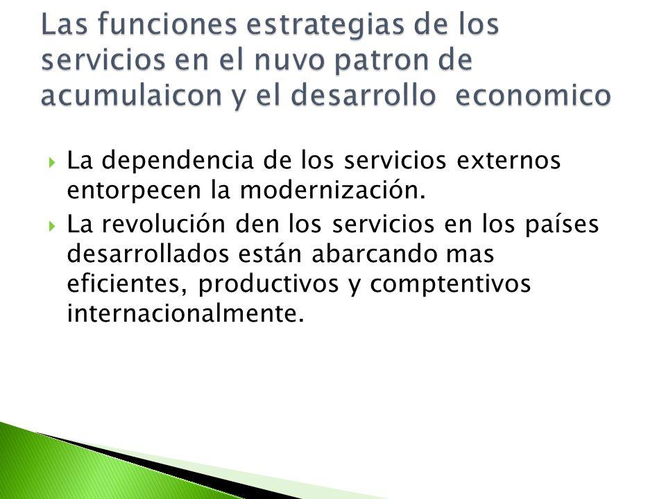 La dependencia de los servicios externos entorpecen la modernización. La revolución den los servicios en los países desarrollados están abarcando mas