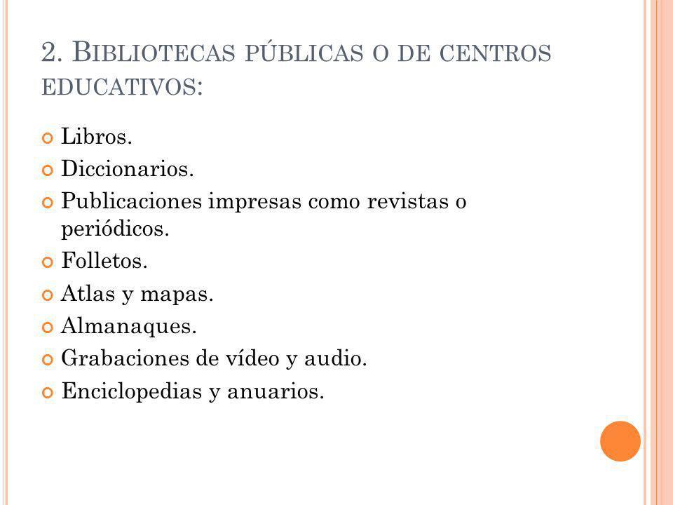 2.B IBLIOTECAS PÚBLICAS O DE CENTROS EDUCATIVOS : Libros.