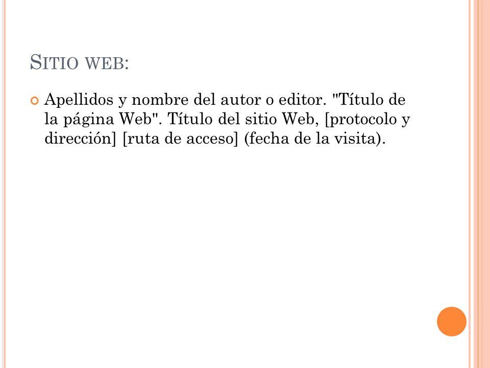 S ITIO WEB : Apellidos y nombre del autor o editor.