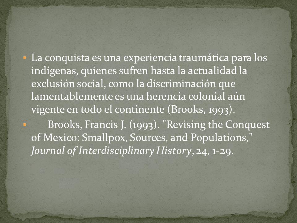 La conquista es una experiencia traumática para los indígenas, quienes sufren hasta la actualidad la exclusión social, como la discriminación que lame