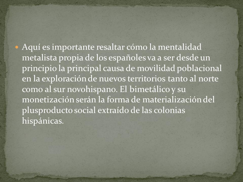 Aquí es importante resaltar cómo la mentalidad metalista propia de los españoles va a ser desde un principio la principal causa de movilidad poblacion
