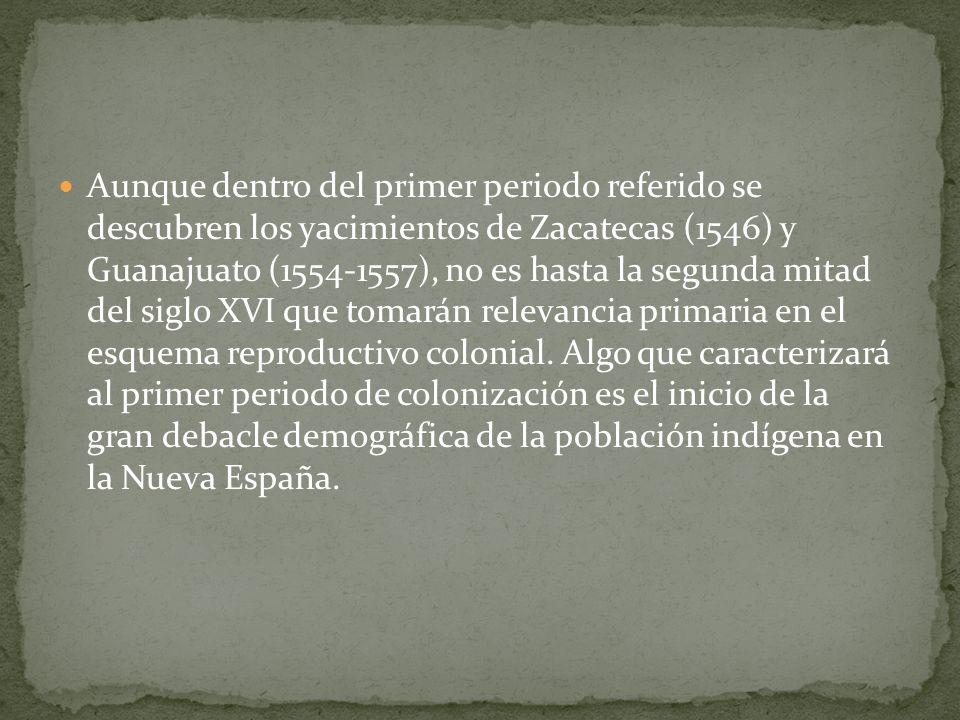 Aunque dentro del primer periodo referido se descubren los yacimientos de Zacatecas (1546) y Guanajuato (1554-1557), no es hasta la segunda mitad del