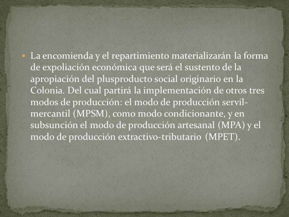 La encomienda y el repartimiento materializarán la forma de expoliación económica que será el sustento de la apropiación del plusproducto social origi