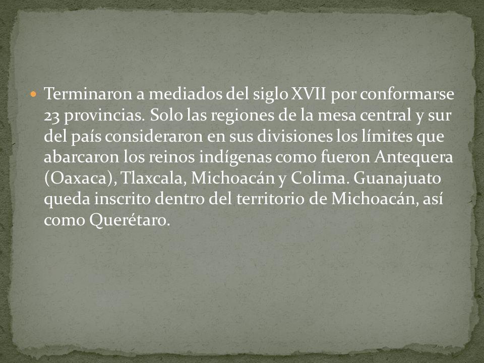 Terminaron a mediados del siglo XVII por conformarse 23 provincias. Solo las regiones de la mesa central y sur del país consideraron en sus divisiones