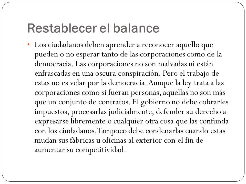 Restablecer el balance Los ciudadanos deben aprender a reconocer aquello que pueden o no esperar tanto de las corporaciones como de la democracia.