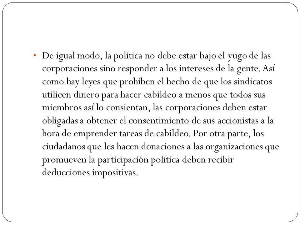 De igual modo, la política no debe estar bajo el yugo de las corporaciones sino responder a los intereses de la gente.