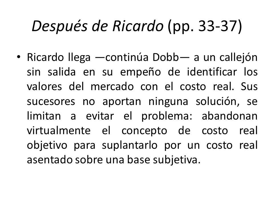 Después de Ricardo (pp. 33-37) Ricardo llega continúa Dobb a un callejón sin salida en su empeño de identificar los valores del mercado con el costo r