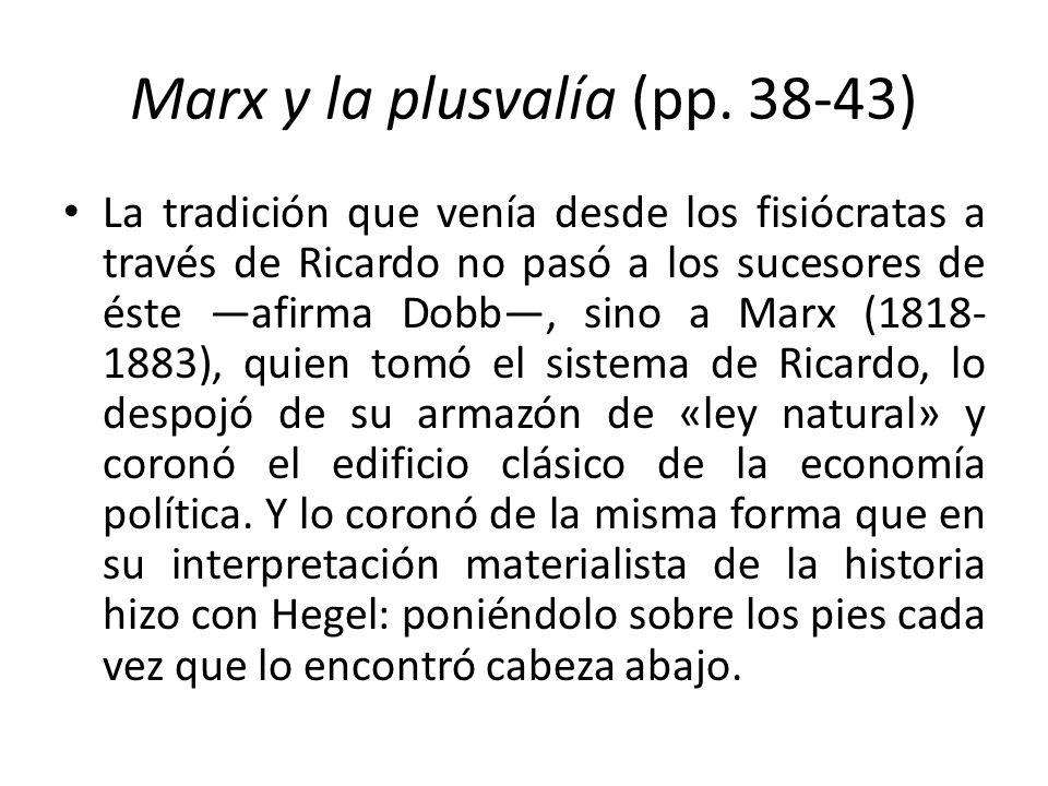 Marx y la plusvalía (pp. 38-43) La tradición que venía desde los fisiócratas a través de Ricardo no pasó a los sucesores de éste afirma Dobb, sino a M