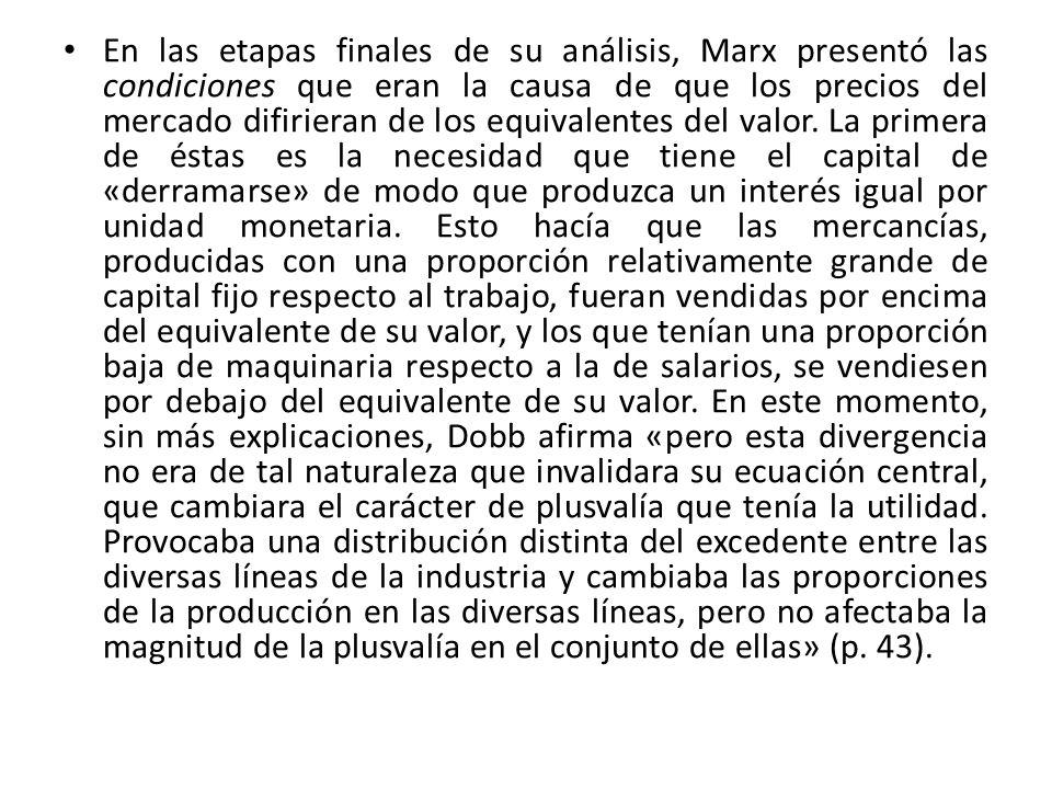 En las etapas finales de su análisis, Marx presentó las condiciones que eran la causa de que los precios del mercado difirieran de los equivalentes de