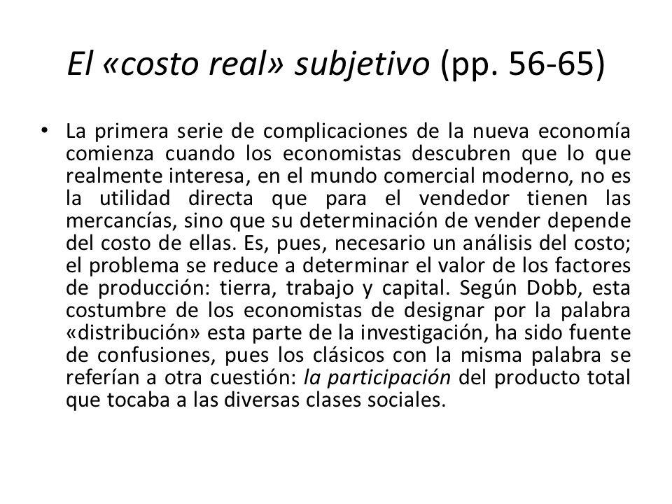 El «costo real» subjetivo (pp. 56-65) La primera serie de complicaciones de la nueva economía comienza cuando los economistas descubren que lo que rea