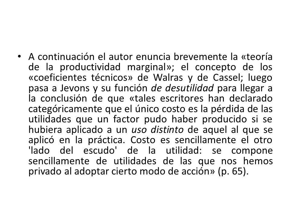 A continuación el autor enuncia brevemente la «teoría de la productividad marginal»; el concepto de los «coeficientes técnicos» de Walras y de Cassel;