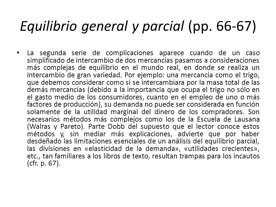Equilibrio general y parcial (pp. 66-67) La segunda serie de complicaciones aparece cuando de un caso simplificado de intercambio de dos mercancías pa