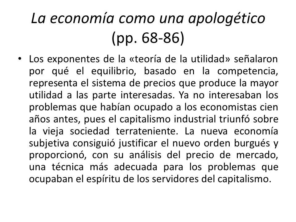 La economía como una apologético (pp. 68-86) Los exponentes de la «teoría de la utilidad» señalaron por qué el equilibrio, basado en la competencia, r