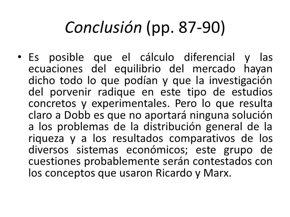 Conclusión (pp. 87-90) Es posible que el cálculo diferencial y las ecuaciones del equilibrio del mercado hayan dicho todo lo que podían y que la inves