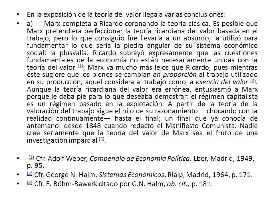 En la exposición de la teoría del valor llega a varias conclusiones: a)Marx completa a Ricardo coronando la teoría clásica. Es posible que Marx preten
