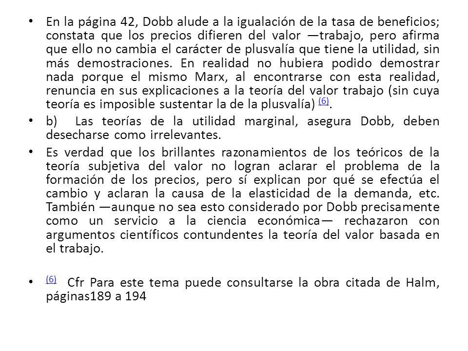 En la página 42, Dobb alude a la igualación de la tasa de beneficios; constata que los precios difieren del valor trabajo, pero afirma que ello no cam
