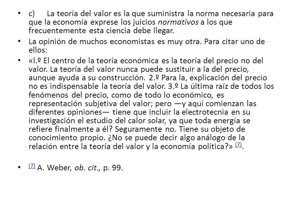 c)La teoría del valor es la que suministra la norma necesaria para que la economía exprese los juicios normativos a los que frecuentemente esta cienci