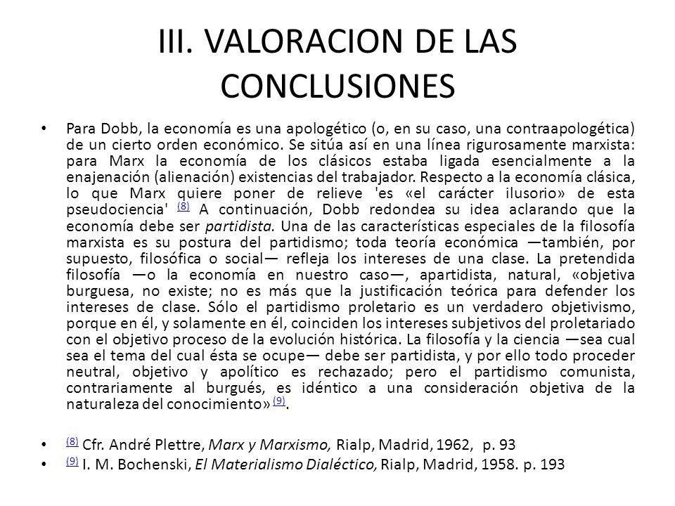 III. VALORACION DE LAS CONCLUSIONES Para Dobb, la economía es una apologético (o, en su caso, una contraapologética) de un cierto orden económico. Se
