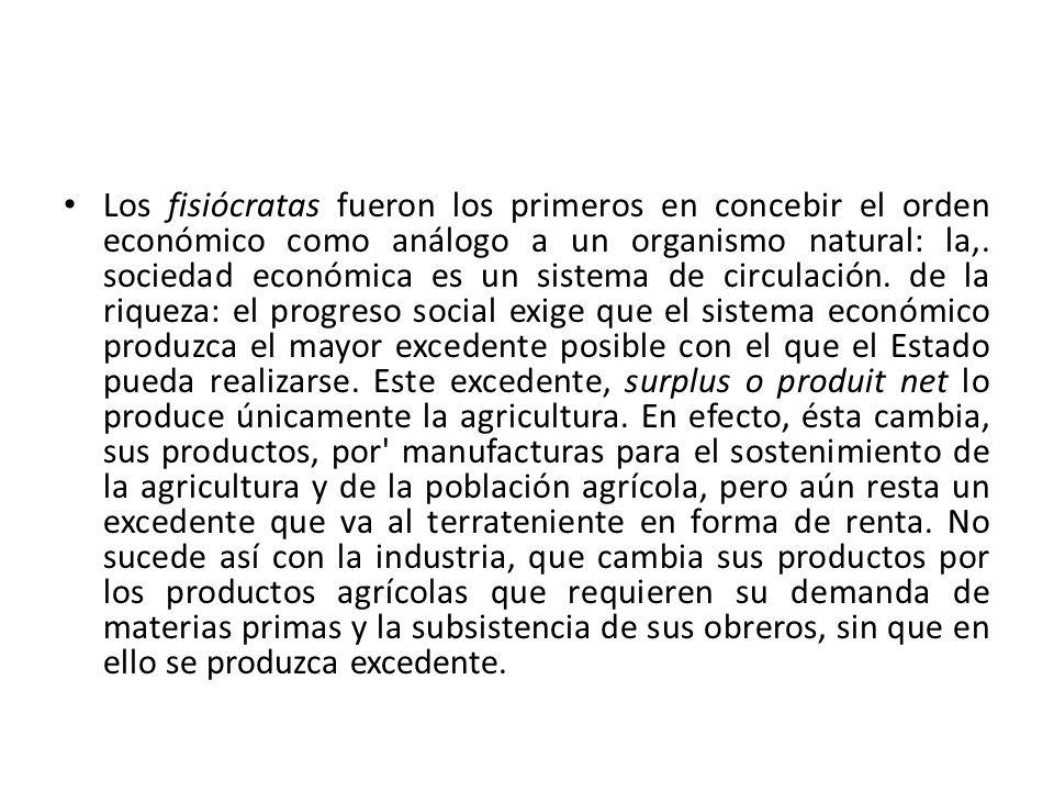 Los fisiócratas fueron los primeros en concebir el orden económico como análogo a un organismo natural: la,. sociedad económica es un sistema de circu
