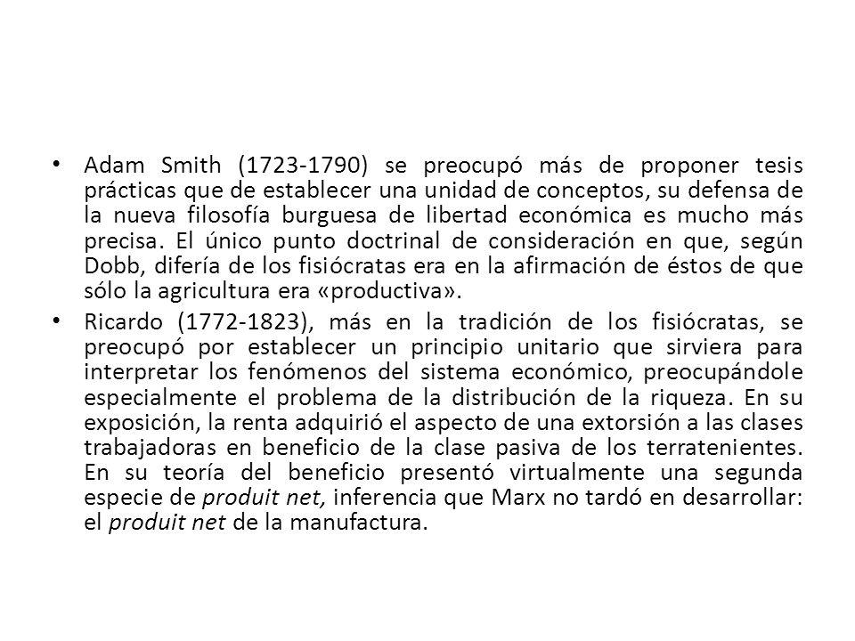 Adam Smith (1723-1790) se preocupó más de proponer tesis prácticas que de establecer una unidad de conceptos, su defensa de la nueva filosofía burgues
