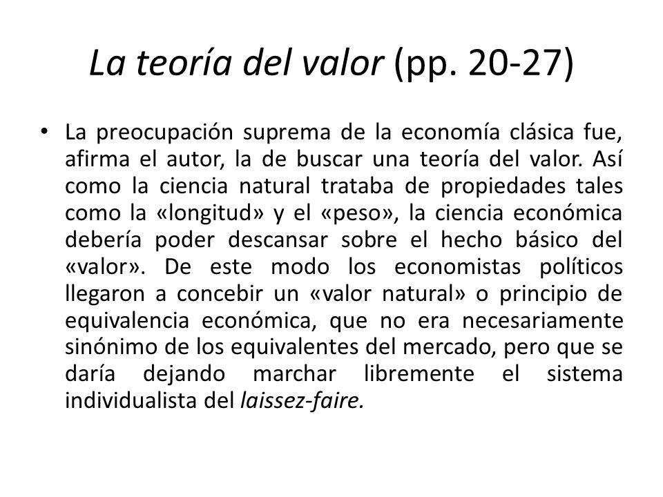 La teoría del valor (pp. 20-27) La preocupación suprema de la economía clásica fue, afirma el autor, la de buscar una teoría del valor. Así como la ci