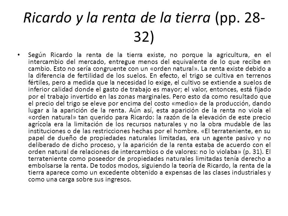 Ricardo y la renta de la tierra (pp. 28- 32) Según Ricardo la renta de la tierra existe, no porque la agricultura, en el intercambio del mercado, entr