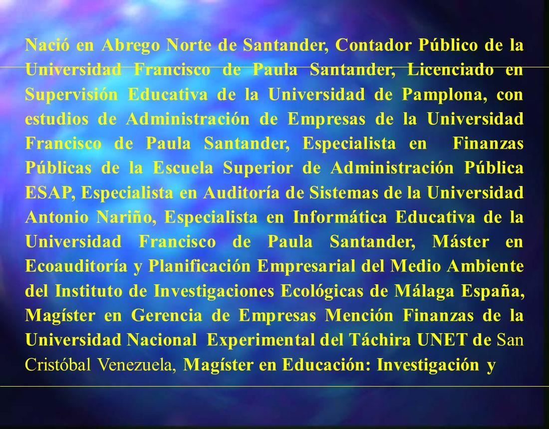 Nació en Abrego Norte de Santander, Contador Público de la Universidad Francisco de Paula Santander, Licenciado en Supervisión Educativa de la Univers